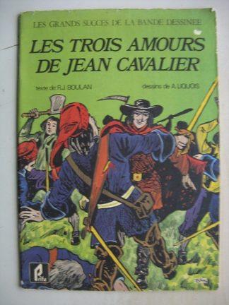 Les trois amours de Jean Cavalier (Auguste Liquois - R. J. Boulan) Grands Succès de la BD - Prifo 1977