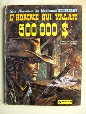 BLUEBERRY L'homme qui valait 500 000 dollars (Charlier – Giraud) Dargaud 1973 Edition Originale EO
