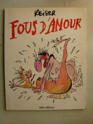 FOUS D'AMOUR (REISER) ALBIM MICHEL 1984