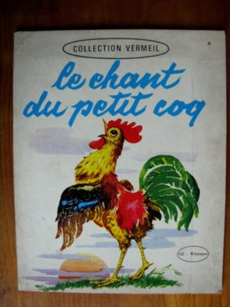 COLLECTION VERMEIL - LE CHANT DU PETIT COQ (M. PAGE - F.S. WINSHIP) OZ 1966